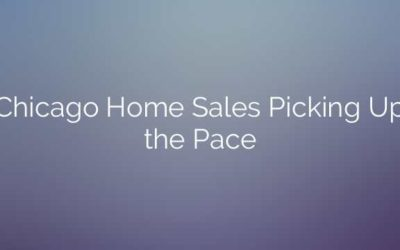 Chicago Home Sales Picking Up the Pace
