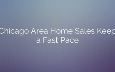 Chicago Area Home Sales Keep a Fast Pace